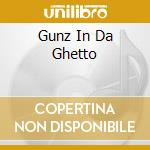 GUNZ IN DA GHETTO                         cd musicale di AA.VV.