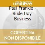 Paul Frankie - Rude Boy Business cd musicale di FRANKIE PAUL