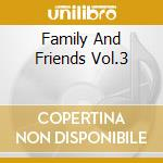 FAMILY AND FRIENDS VOL.3                  cd musicale di MORGAN HERITAGE