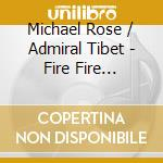 FIRE FIRE BURNING                         cd musicale di ROSE MICHAEL & ADMI