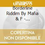Borderline Riddim By Mafia & Fluxy cd musicale di V/A