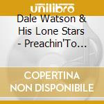 PREACHIN'TO THE CHOIR cd musicale di DALE WATSON & HIS LONE STARS