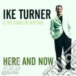Ike Turner & The Kings Of Rhythm - Here And Now cd musicale di IKE TURNER & THE KIN