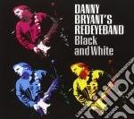 Danny Bryant's Redeyeband - Black & White cd musicale di BRYANT DANNY