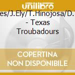 TEXAS TROUBADOURS cd musicale di CLEAVES/ELY/HINOJOSA