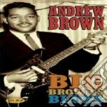 Andrew Brown - Big Brown's Blues cd musicale di ANDREW BROWN