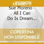 All i can do is dream you cd musicale di Sue Moreno