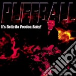 IT'S GOTTA BE VOODOO BABY cd musicale di PUFFBALL