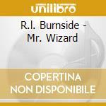 R.l. Burnside - Mr. Wizard cd musicale di BURNSIDE R.L.