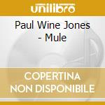 Paul Wine Jones - Mule cd musicale