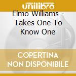 Elmo Williams - Takes One To Know One cd musicale di WILLIAMS/EARLY
