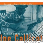 AIN'T A GONNA LIE TO YOU cd musicale di CALLICOTT JOE