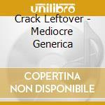 Crack Leftover - Mediocre Generica cd musicale di LEFTOVER CRACK