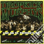 LIVE ON ST.PATRICK'S DAY cd musicale di DROPKICK MURPHYS