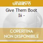 Give Them Boot Iii - cd musicale di ARTISTI VARI