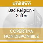 SUFFER cd musicale di BAD RELIGION