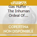 THE INHUMAN ORDEAL OF SPECIAL AGENT cd musicale di GAS HUFFER