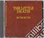 Little Death The - Ruth Ruth cd musicale