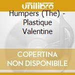 Plastique valentine cd musicale di Humpers The