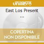 EAST LOS PRESENT ... cd musicale di UNION 13