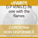 (LP VINILE) Be one with the flames lp vinile