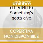 (LP VINILE) Something's gotta give lp vinile