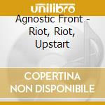 RIOT, RIOT UPSTART cd musicale di AGNOSTIC FRONT