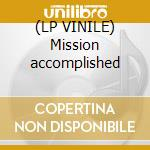 (LP VINILE) Mission accomplished lp vinile