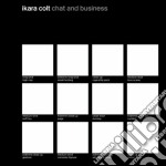 Ikara Colt - Chat And Business cd musicale di IKARA COLT