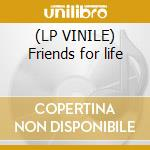 (LP VINILE) Friends for life lp vinile