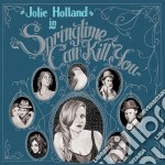 Jolie Holland - Springtime Can Kill You cd musicale di HOLLAND JOLIE