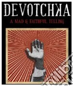 Devotchka - A Mad & Faithful Telling cd musicale di DEVOTCHKA