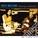CD - JOLIE HOLLAND        - THE LIVING AND THE DEAD cd musicale di JOLIE HOLLAND