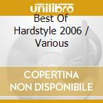 BEST OF HARDSTYLE 2006 (BOX 3CD) cd musicale di ARTISTI VARI