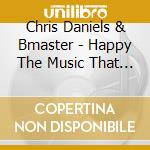 HAPPY THE MUSIC THAT ...                  cd musicale di DANIELS & MASCHRIS