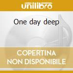 One day deep cd musicale di Praful