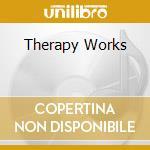THERAPY WORKS cd musicale di ARTISTI VARI