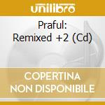 REMIXED + 2 cd musicale di PRAFUL
