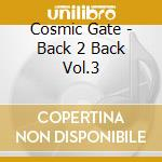 Cosmic Gate - Back 2 Back Vol.3 cd musicale di Gate Cosmic