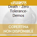 Zero tolerance- demos cd musicale di Death