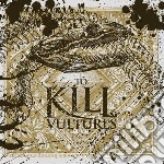 To Kill - Vultures cd musicale di Kill To