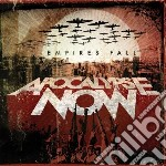 Apocalypse Now - Empires Fall cd musicale di Now Apocalypse