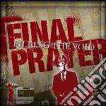 Final Prayer - Filling The Void cd musicale di Prayer Final