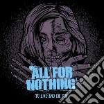 To live and die for cd musicale di All for nothing