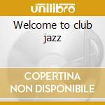 Welcome to club jazz cd musicale di Artisti Vari