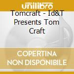 Id&t presents tomcraft cd musicale di Tomcraft