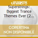 Superstrings - biggest trance themes ever cd musicale di Artisti Vari