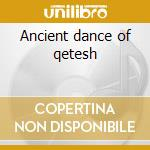 Ancient dance of qetesh cd musicale di Imperia