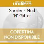 Spoiler - Mud 'N' Glitter cd musicale