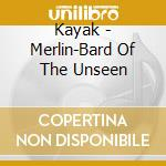Merlin/bard of the unseen cd musicale di Kayak